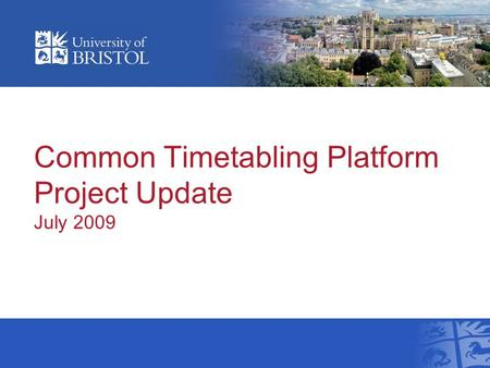 Common Timetabling Platform Project Update July 2009.
