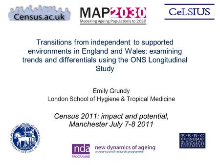Transitions from independent to supported environments in England and Wales: examining trends and differentials using the ONS Longitudinal Study Emily.