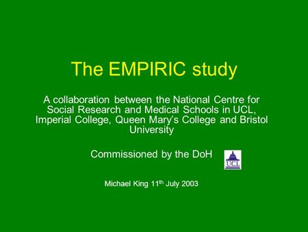 The EMPIRIC study A collaboration between the National Centre for Social Research and Medical Schools in UCL, Imperial College, Queen Marys College and.