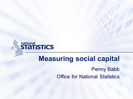 Measuring social capital Penny Babb Office for National Statistics.
