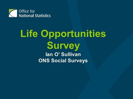 Life Opportunities Survey Ian O Sullivan ONS Social Surveys.