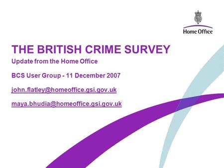 THE BRITISH CRIME SURVEY Update from the Home Office BCS User Group - 11 December 2007