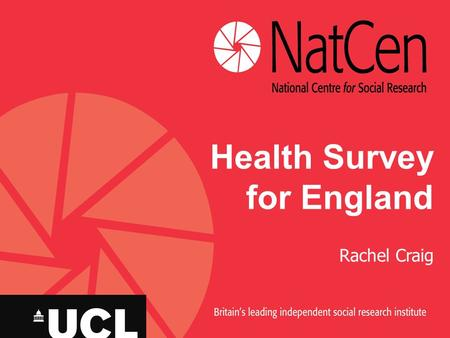 Health Survey for England Rachel Craig. Health Survey for England Commissioned by the NHS Information Centre for health and social care Conducted by NatCen.