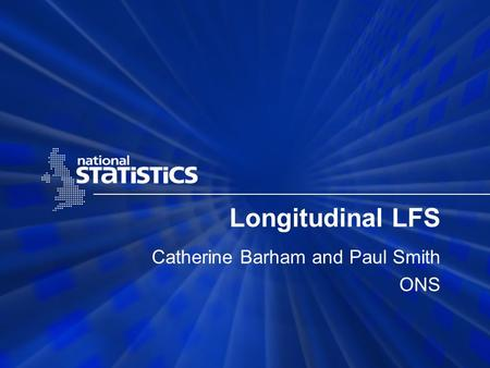 Longitudinal LFS Catherine Barham and Paul Smith ONS.