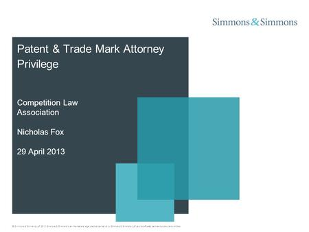 © Simmons & Simmons LLP 2013. Simmons & Simmons is an international legal practice carried on by Simmons & Simmons LLP and its affiliated partnerships.