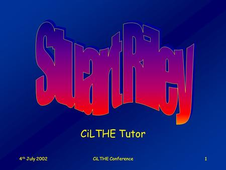 4 th July 2002CiLTHE Conference1 CiLTHE Tutor 4 th July 2002CiLTHE Conference2 Fractals, valency and CiLTHE Or, more accurately, CiLTHE Fractals And.