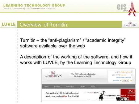Turnitin – the anti-plagiarism / academic integrity software available over the web A description of the working of the software, and how it works with.