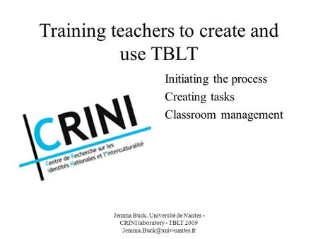 Training teachers to create and use TBLT Initiating the process Creating tasks Classroom management Jemma Buck. Université de Nantes - CRINI laboratory.