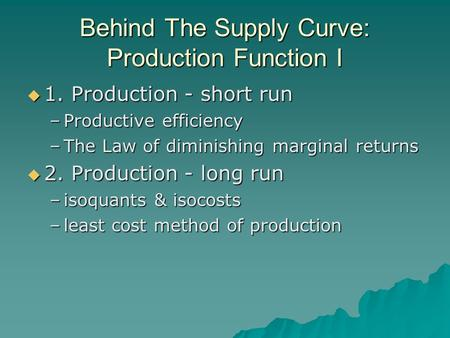 Behind The Supply Curve: Production Function I