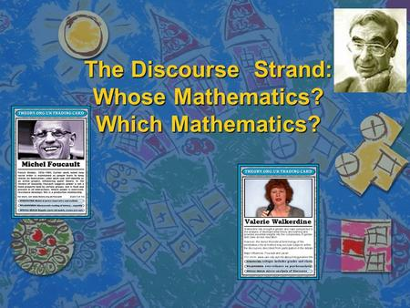 The Discourse Strand: Whose Mathematics? Which Mathematics?