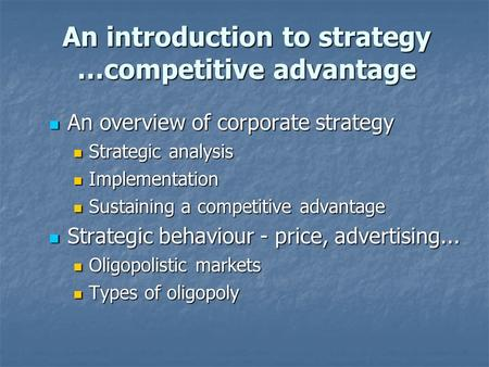 An introduction to strategy …competitive advantage An overview of corporate strategy An overview of corporate strategy Strategic analysis Strategic analysis.
