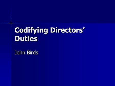 Codifying Directors Duties John Birds. Background Law Commission Report 1999 Law Commission Report 1999 Steering Group of Company Law Review 1998-2001.