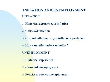 INFLATION AND UNEMPLOYMENT INFLATION 1. Historical experience of inflation 2. Causes of inflation 3. Costs of inflation: why is inflation a problem? 4.
