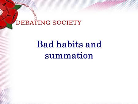Bad habits and summation. Recap How many now action then attacks can you remember?