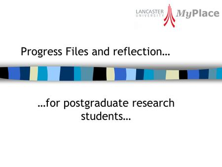 Progress Files and reflection… …for postgraduate research students…