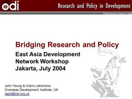Bridging Research and Policy East Asia Development Network Workshop Jakarta, July 2004 John Young & Cokro Leksmono Overseas Development Institute, UK