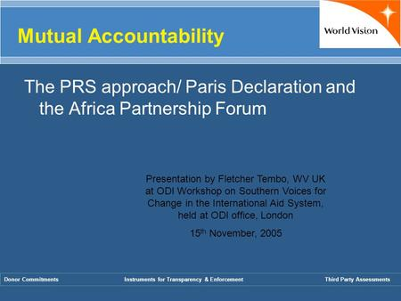 Mutual Accountability The PRS approach/ Paris Declaration and the Africa Partnership Forum Donor CommitmentsInstruments for Transparency & EnforcementThird.