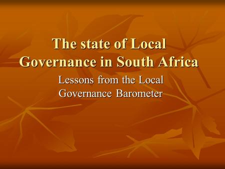 The state of Local Governance in South Africa Lessons from the Local Governance Barometer.