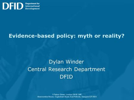 1 Palace Street, London SW1E 5HE Abercrombie House, Eaglesham Road, East Kilbride, Glasgow G75 8EA Evidence-based policy: myth or reality? Dylan Winder.