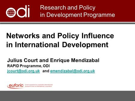 Networks and Policy Influence in International Development Julius Court and Enrique Mendizabal RAPID Programme, ODI