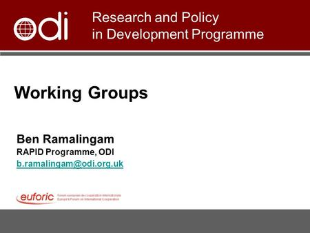 Working Groups Ben Ramalingam RAPID Programme, ODI Research and Policy in Development Programme.