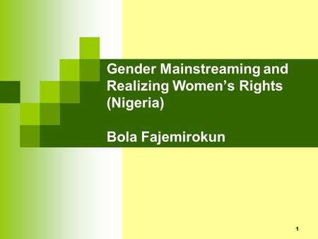1 Gender Mainstreaming and Realizing Womens Rights (Nigeria) Bola Fajemirokun.