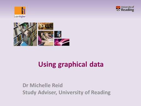 Dr Michelle Reid Study Adviser, University of Reading