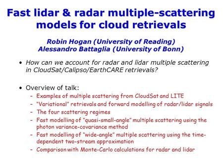 Fast lidar & radar multiple-scattering models for cloud retrievals Robin Hogan (University of Reading) Alessandro Battaglia (University of Bonn) How can.