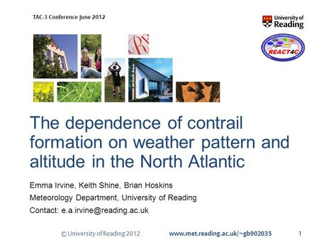 © University of Reading 2012 www.met.reading.ac.uk/~gb902035 TAC-3 Conference June 2012 The dependence of contrail formation on weather pattern and altitude.