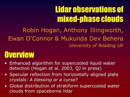 Lidar observations of mixed-phase clouds Robin Hogan, Anthony Illingworth, Ewan OConnor & Mukunda Dev Behera University of Reading UK Overview Enhanced.