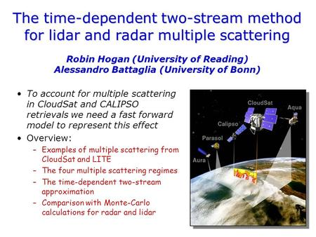 The time-dependent two-stream method for lidar and radar multiple scattering Robin Hogan (University of Reading) Alessandro Battaglia (University of Bonn)