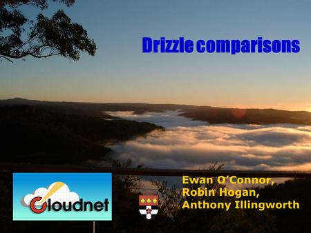 Ewan OConnor, Robin Hogan, Anthony Illingworth Drizzle comparisons.