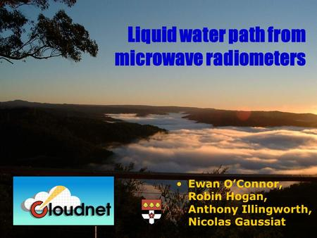 Ewan OConnor, Robin Hogan, Anthony Illingworth, Nicolas Gaussiat Liquid water path from microwave radiometers.
