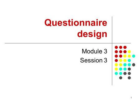 1 Questionnaire design Module 3 Session 3. 2 Overview (of Session) This session starts by introducing some aspects that need to be considered when designing.