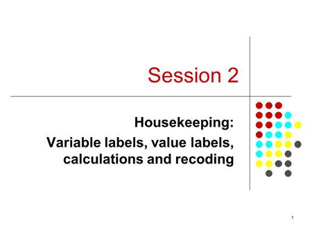 Housekeeping: Variable labels, value labels, calculations and recoding