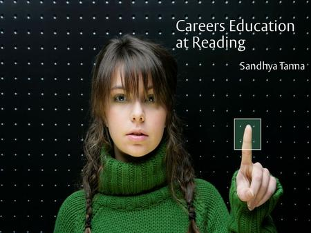 Insert footer on Slide Master1 Claire Jones &Tania Lyden Careers Education at Reading Sandhya Tanna.
