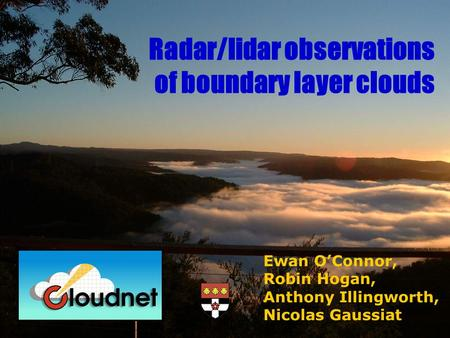 Ewan OConnor, Robin Hogan, Anthony Illingworth, Nicolas Gaussiat Radar/lidar observations of boundary layer clouds.