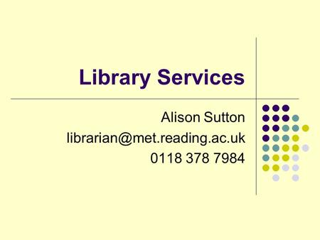 Library Services Alison Sutton 0118 378 7984.