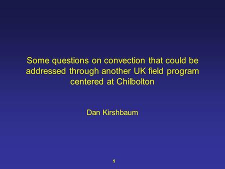 Some questions on convection that could be addressed through another UK field program centered at Chilbolton Dan Kirshbaum 1.