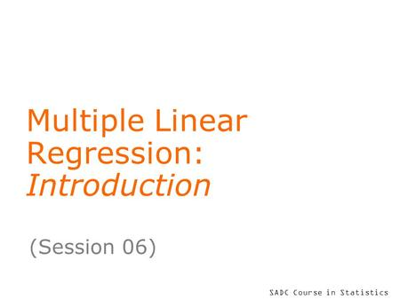 SADC Course in Statistics Multiple Linear Regression: Introduction (Session 06)