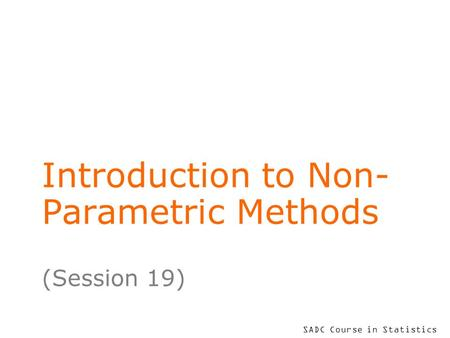 SADC Course in Statistics Introduction to Non- Parametric Methods (Session 19)
