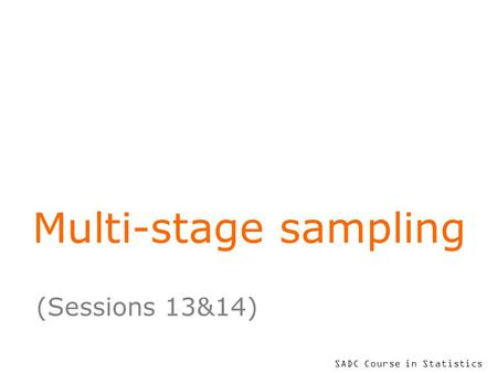 SADC Course in Statistics Multi-stage sampling (Sessions 13&14)