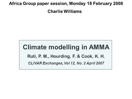 Africa Group paper session, Monday 18 February 2008 Charlie Williams Climate modelling in AMMA Ruti, P. M., Hourding, F. & Cook, K. H. CLIVAR Exchanges,