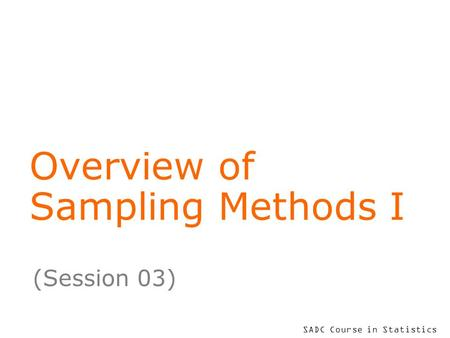 SADC Course in Statistics Overview of Sampling Methods I (Session 03)
