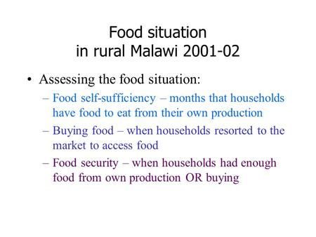 Food situation in rural Malawi 2001-02 Assessing the food situation: –Food self-sufficiency – months that households have food to eat from their own production.