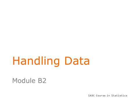 SADC Course in Statistics Handling Data Module B2.