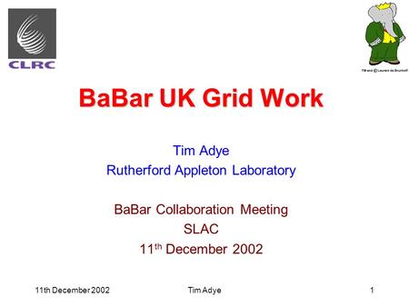 11th December 2002Tim Adye1 BaBar UK Grid Work Tim Adye Rutherford Appleton Laboratory BaBar Collaboration Meeting SLAC 11 th December 2002.