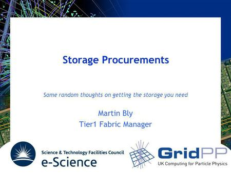 Storage Procurements Some random thoughts on getting the storage you need Martin Bly Tier1 Fabric Manager.