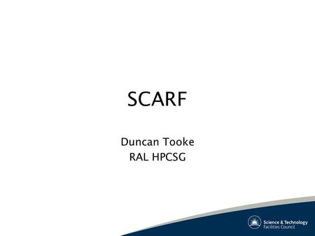 SCARF Duncan Tooke RAL HPCSG. Overview What is SCARF? Hardware & OS Management Software Users Future.