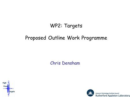 WP2: Targets Proposed Outline Work Programme Chris Densham.